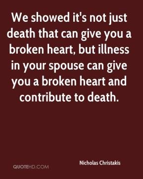 We showed it's not just death that can give you a broken heart, but illness in your spouse can give you a broken heart and contribute to death.