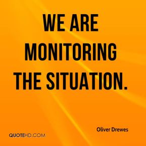 We are monitoring the situation.