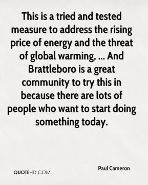 Paul Cameron  - This is a tried and tested measure to address the rising price of energy and the threat of global warming, ... And Brattleboro is a great community to try this in because there are lots of people who want to start doing something today.