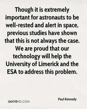 Paul Kennedy  - Though it is extremely important for astronauts to be well-rested and alert in space, previous studies have shown that this is not always the case. We are proud that our technology will help the University of Limerick and the ESA to address this problem.