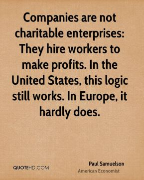 Companies are not charitable enterprises: They hire workers to make profits. In the United States, this logic still works. In Europe, it hardly does.