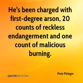 Pete Piringer  - He's been charged with first-degree arson, 20 counts of reckless endangerment and one count of malicious burning.