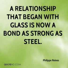 Philippe Reines  - A relationship that began with glass is now a bond as strong as steel.