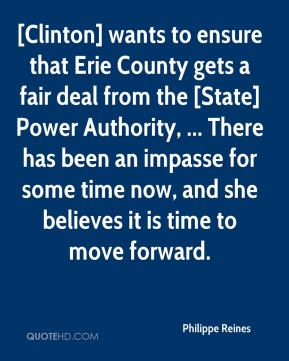 Philippe Reines  - [Clinton] wants to ensure that Erie County gets a fair deal from the [State] Power Authority, ... There has been an impasse for some time now, and she believes it is time to move forward.