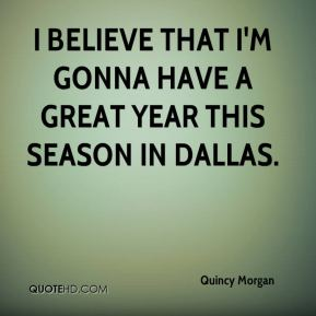 I believe that I'm gonna have a great year this season in Dallas.