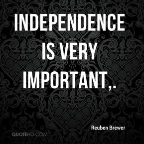 Independence is very important.