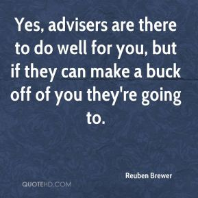Yes, advisers are there to do well for you, but if they can make a buck off of you they're going to.