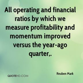 Reuben Mark  - All operating and financial ratios by which we measure profitability and momentum improved versus the year-ago quarter.