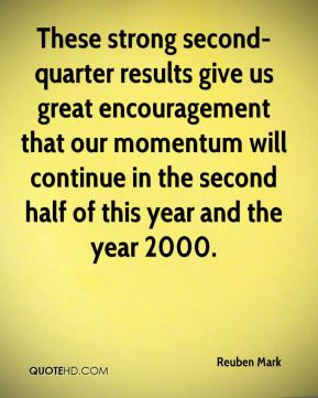 These strong second-quarter results give us great encouragement that our momentum will continue in the second half of this year and the year 2000.