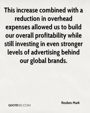 This increase combined with a reduction in overhead expenses allowed us to build our overall profitability while still investing in even stronger levels of advertising behind our global brands.