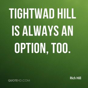 Rich Hill  - Tightwad hill is always an option, too.