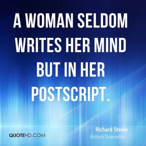 A woman seldom writes her mind but in her postscript.