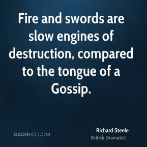 Fire and swords are slow engines of destruction, compared to the tongue of a Gossip.