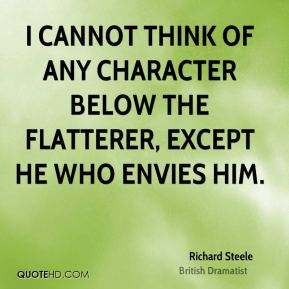 I cannot think of any character below the flatterer, except he who envies him.