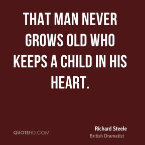 That man never grows old who keeps a child in his heart.