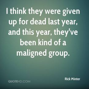I think they were given up for dead last year, and this year, they've been kind of a maligned group.