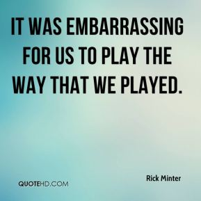 It was embarrassing for us to play the way that we played.