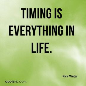 Timing is everything in life.