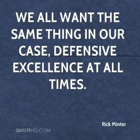 We all want the same thing in our case, defensive excellence at all times.