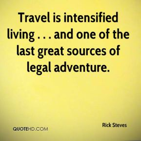 Travel is intensified living . . . and one of the last great sources of legal adventure.