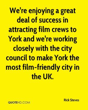 We're enjoying a great deal of success in attracting film crews to York and we're working closely with the city council to make York the most film-friendly city in the UK.