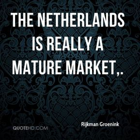 Rijkman Groenink  - The Netherlands is really a mature market.