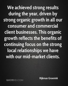 Rijkman Groenink  - We achieved strong results during the year, driven by strong organic growth in all our consumer and commercial client businesses. This organic growth reflects the benefits of continuing focus on the strong local relationships we have with our mid-market clients.