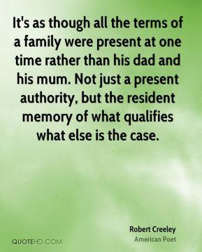 It's as though all the terms of a family were present at one time rather than his dad and his mum. Not just a present authority, but the resident memory of what qualifies what else is the case.