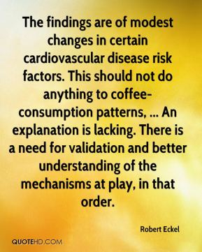 Robert Eckel  - The findings are of modest changes in certain cardiovascular disease risk factors. This should not do anything to coffee-consumption patterns, ... An explanation is lacking. There is a need for validation and better understanding of the mechanisms at play, in that order.