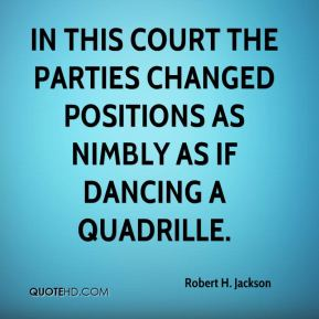 In this court the parties changed positions as nimbly as if dancing a quadrille.