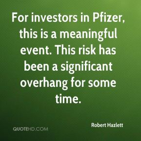 Robert Hazlett  - For investors in Pfizer, this is a meaningful event. This risk has been a significant overhang for some time.