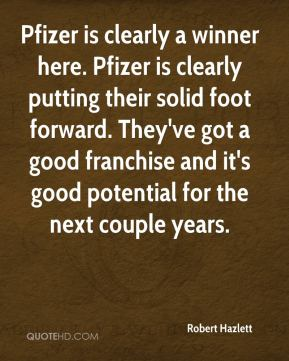 Pfizer is clearly a winner here. Pfizer is clearly putting their solid foot forward. They've got a good franchise and it's good potential for the next couple years.