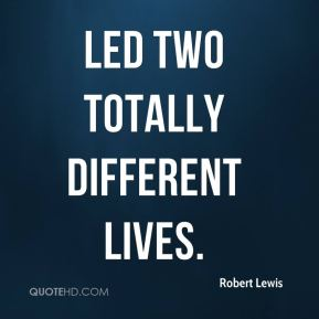 led two totally different lives.