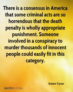There is a consensus in America that some criminal acts are so horrendous that the death penalty is wholly appropriate punishment. Someone involved in a conspiracy to murder thousands of innocent people could easily fit in this category.