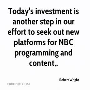 Robert Wright  - Today's investment is another step in our effort to seek out new platforms for NBC programming and content.