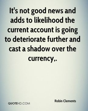 Robin Clements  - It's not good news and adds to likelihood the current account is going to deteriorate further and cast a shadow over the currency.