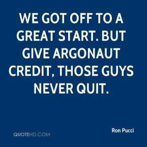 Ron Pucci  - We got off to a great start. But give Argonaut credit, those guys never quit.