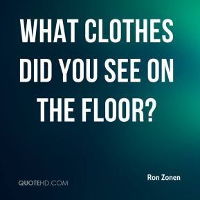 What clothes did you see on the floor?
