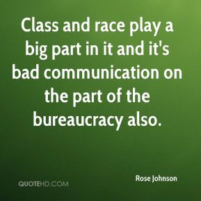 Rose Johnson  - Class and race play a big part in it and it's bad communication on the part of the bureaucracy also.