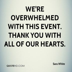 We're overwhelmed with this event. Thank you with all of our hearts.
