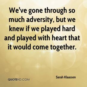 Sarah Klaassen  - We've gone through so much adversity, but we knew if we played hard and played with heart that it would come together.