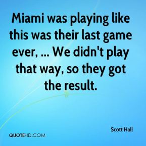 Miami was playing like this was their last game ever, ... We didn't play that way, so they got the result.