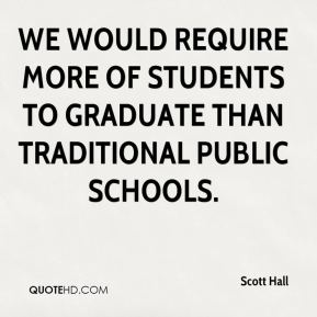 We would require more of students to graduate than traditional public schools.