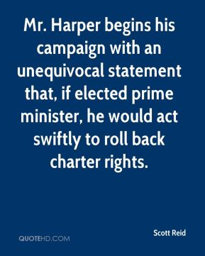Scott Reid  - Mr. Harper begins his campaign with an unequivocal statement that, if elected prime minister, he would act swiftly to roll back charter rights.