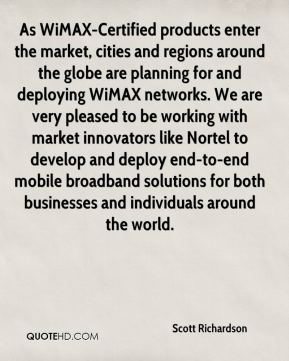 Scott Richardson  - As WiMAX-Certified products enter the market, cities and regions around the globe are planning for and deploying WiMAX networks. We are very pleased to be working with market innovators like Nortel to develop and deploy end-to-end mobile broadband solutions for both businesses and individuals around the world.
