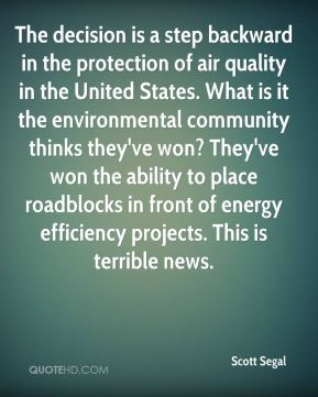 Scott Segal  - The decision is a step backward in the protection of air quality in the United States. What is it the environmental community thinks they've won? They've won the ability to place roadblocks in front of energy efficiency projects. This is terrible news.