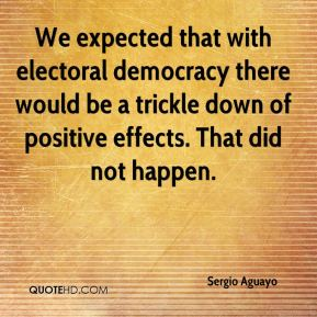 Sergio Aguayo  - We expected that with electoral democracy there would be a trickle down of positive effects. That did not happen.