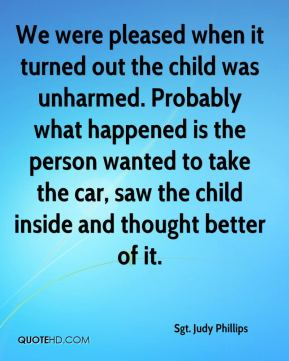 We were pleased when it turned out the child was unharmed. Probably what happened is the person wanted to take the car, saw the child inside and thought better of it.