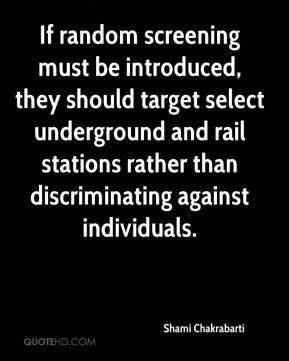 Shami Chakrabarti  - If random screening must be introduced, they should target select underground and rail stations rather than discriminating against individuals.