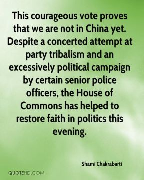Shami Chakrabarti  - This courageous vote proves that we are not in China yet. Despite a concerted attempt at party tribalism and an excessively political campaign by certain senior police officers, the House of Commons has helped to restore faith in politics this evening.